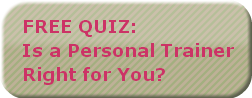 FREE QUIZ:Is a Personal TrainerRight for
