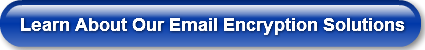 Learn About Our Email Encryption Solutio