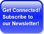 Get Connected! Subscribe to our Newslett