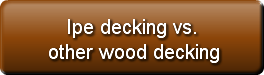 Ipe decking vs.other wood decking