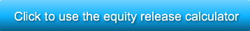 Click to use the equity release calculat