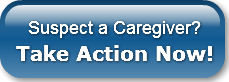 Suspect a Caregiver?Take Action Now!