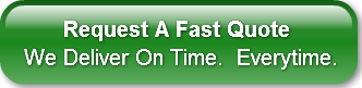 Request A Fast QuoteWe Deliver On