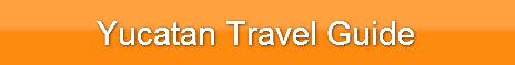 Yucatan Travel Guide