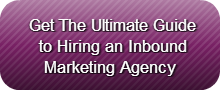 Get The Ultimate Guide to Hiring an Inbound Marketing Agency