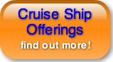 Cruise Ship   Offerings  find out more!