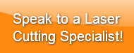 Speak to a Laser Cutting Specialist!