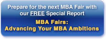 Prepare for the next MBA Fair with our free special report- MBA Fairs: Advancing Your MBA Ambitions.""