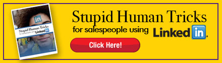 Have you tried Stupid Human Tricks for Salespeople using Linkedin?