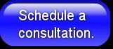 Schedule a consultation.