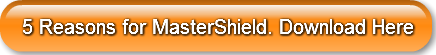 5 Reasons for MasterShield. Download Here