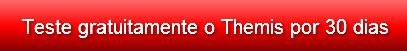 Teste o Themis por 30 dias